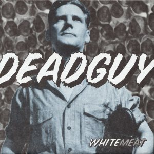 Deadguy - Whitemeat