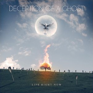 Deception of a Ghost - Life Right Now cover art