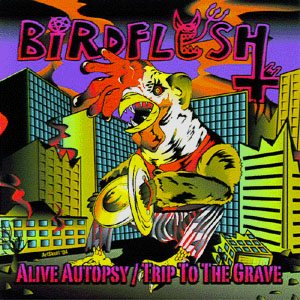 Birdflesh - Alive Autopsy / Trip to the Grave cover art