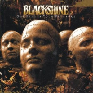 Blackshine - Our Pain Is Your Pleasure