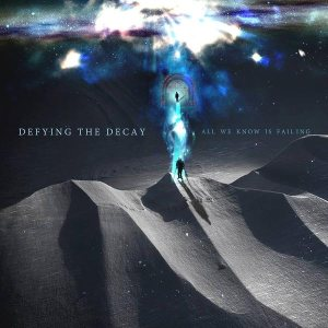 Defying The Decay - All We Know Is Failing cover art