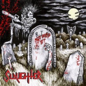 Slaughter - Not Dead Yet cover art