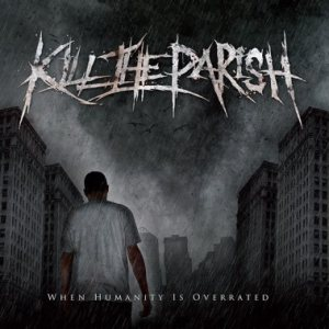 Kill the Parish - When Humanity is Overrated cover art
