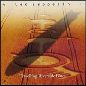 Led Zeppelin - Travelling Riverside Blues