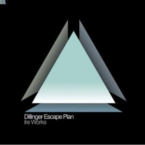 The Dillinger Escape Plan - Ire Works cover art
