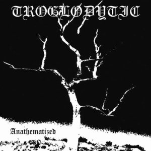 Troglodytic - Anathematized