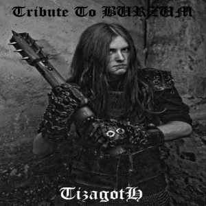 Tizagoth - Tribute to Burzum