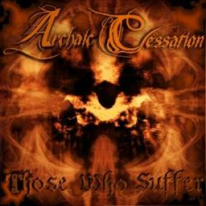 Archaic Cessation - Those Who Suffer cover art