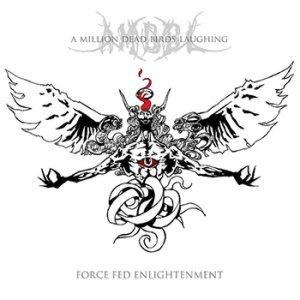 A Million Dead Birds Laughing - Force Fed Enlightenment cover art
