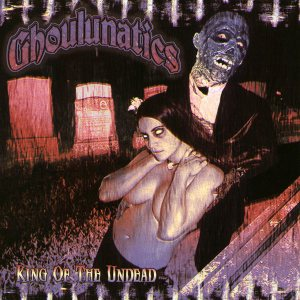 Ghoulunatics - King of the Undead cover art