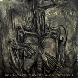 Sepultura - The Mediator Between Head and Hands Must Be the Heart cover art