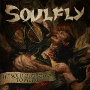 Soulfly - We Sold Our Souls to Metal cover art