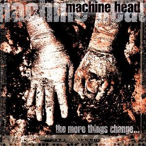 Machine Head - The More Things Change... cover art