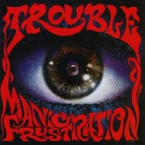 Trouble - Manic Frustration cover art