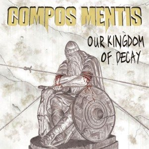 Compos Mentis - Our Kingdom of Decay cover art