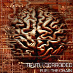 Truth Corroded - Fuel the Chain cover art