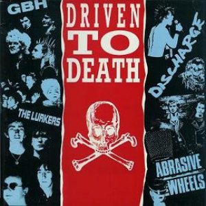 Discharge/The Lurkers/English Dogs/Abrasive Wheels/G.B.H. - Driven to Death cover art