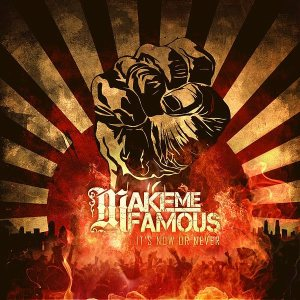 Make Me Famous - It's Now or Never cover art