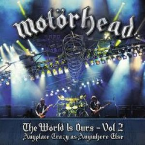 Motörhead - The Wörld Is Ours Vol. 2: Anyplace Crazy as Anywhere Else cover art