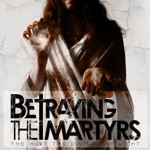 Betraying The Martyrs - The Hurt, the Divine, the Light cover art