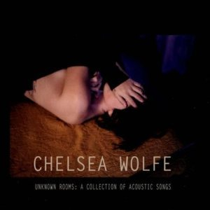 Chelsea Wolfe - Unknown Rooms: a Collection of Acoustic Songs cover art