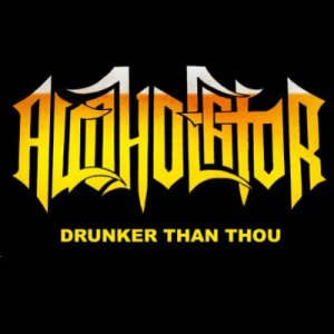 Alcoholator - Drunker Than Thou