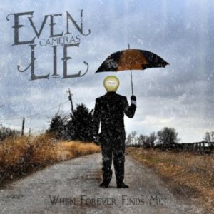 Even Cameras Lie - When Forever Finds Me cover art
