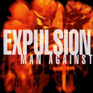 Expulsion - Man Against