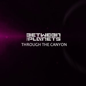 Between The Planets - THROUGH THE CANYON cover art