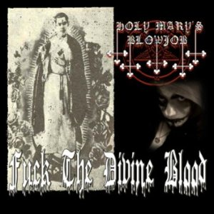 Holy Mary's Blowjob - Fuck the Divine Blood cover art