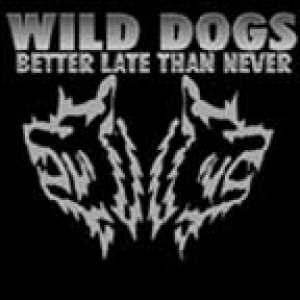 Wild Dogs - Better Late than Never cover art