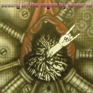 Destructive Explosion Of Anal Garland - Sealing Off the Vagina By Sewer Lid cover art
