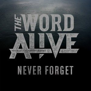 The Word Alive - Never Forget cover art
