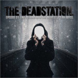 The Deadstation - Episode 01: Like Peering Into the Deepest Ocean Abyss