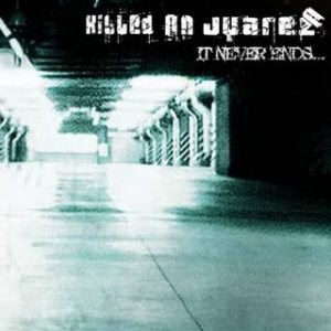 Killed on Juarez - It Never Ends... cover art