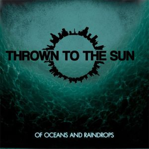 Thrown To The Sun - Of Oceans and Raindrops cover art
