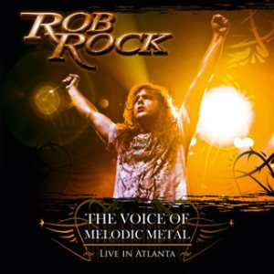 Rob Rock - The Voice of Melodic Metal - Live in Atlanta cover art