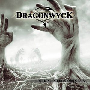 Dragonwyck - Born Into Madness