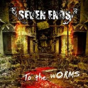 Seven Ends - To the Worms cover art