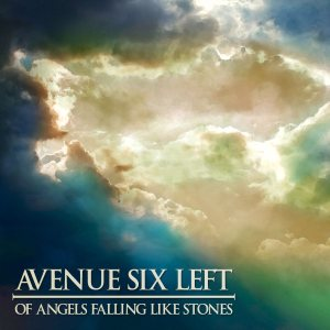 Avenue Six Left - Of Angels Falling Like Stones cover art