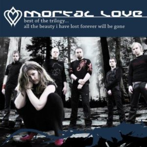 Mortal Love - Best of the Trilogy ... All the Beauty I Have Lost Forever Will Be Gone cover art