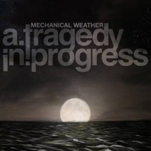 A Tragedy In Progress - Mechanical Weather cover art
