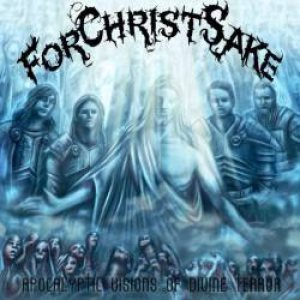 ForChristSake - Apocalyptic Visions of Divine Terror cover art