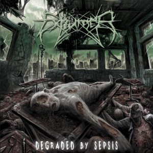 Exhumer - Degraded By Sepsis cover art