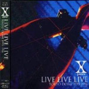 X Japan - Live Live Live (Tokyo Dome 1993-1996) cover art