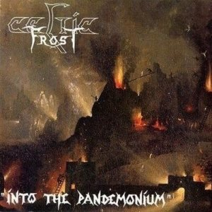 Celtic Frost - Into the Pandemonium cover art