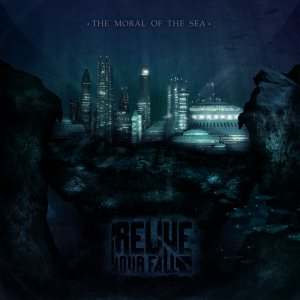 Relive Your Fall - The Moral of the Sea