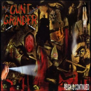 Cunt Grinder - Reign Is Continued cover art