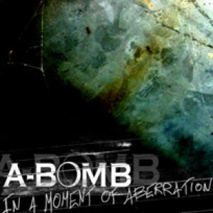 A-Bomb - In a Moment of Abberation cover art