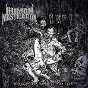 Human Mastication - Dragged and Raped for My Feast cover art